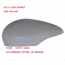 FORD  FIESTA  MK 8   2009+  MIRROR COVER    IN PRIMER &  N/S  PASSENGER SIDE